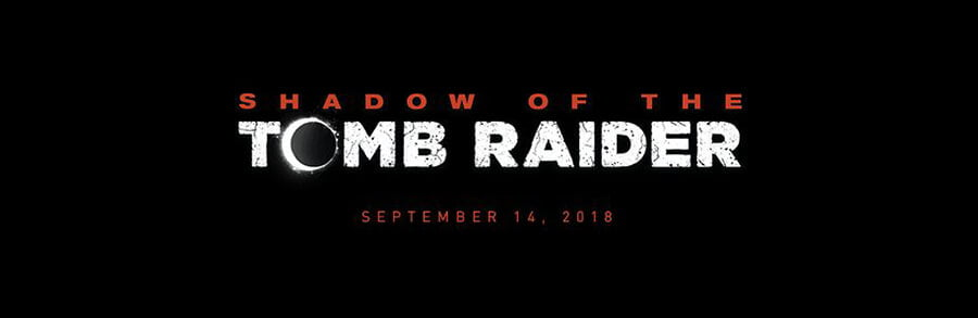 Shadow of the Tomb Raider, date de sortie & trailer officialisé